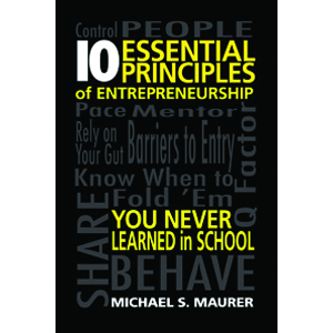 10 Essential Principles of Entrepreneurship You Never Learned in School