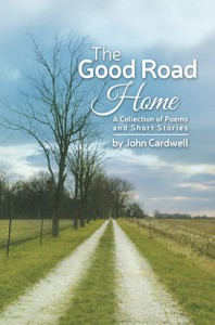 The Good Road Home: A Collection of Poems and Short Stories
