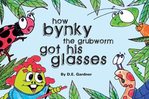How Bynky the Grubworm Got His Glasses