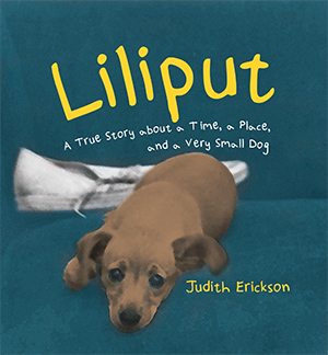 Liliput: A True Story about a Time, a Place, and a Very Small Dog