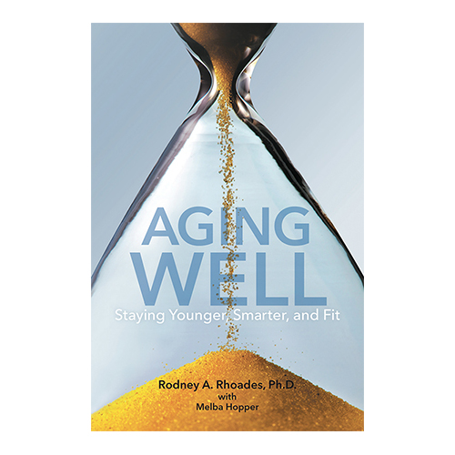 Aging Well: Staying Younger, Smarter, and Fit